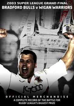 2003 Super League Grand Final - Bradford Bulls 37 Wigan Warriors 6 (DVD)