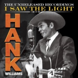 Hank Williams Sr. - Hank Wiliams: I Saw the Light: The Unreleased Recordings (Vinyl)