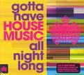 Various Artists - Gotta Have House Music All Night Long (Music CD)