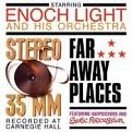 Enoch Light and His Orchestra - Stereo 35MM/Far Away Places (Music CD)