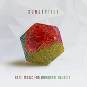 Subjective - Act One - Music For Inanimate Objects (vinyl)