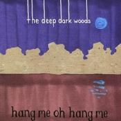 The Deep Dark Woods - Hang Me  Oh Hang Me (Music CD)