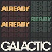 Galactic - Already Ready Already (Music CD)