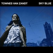TOWNES VAN ZANDT - Sky Blue (Music CD)