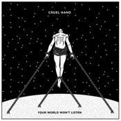 Cruel Hand - Your World Won't Listen (Vinyl)