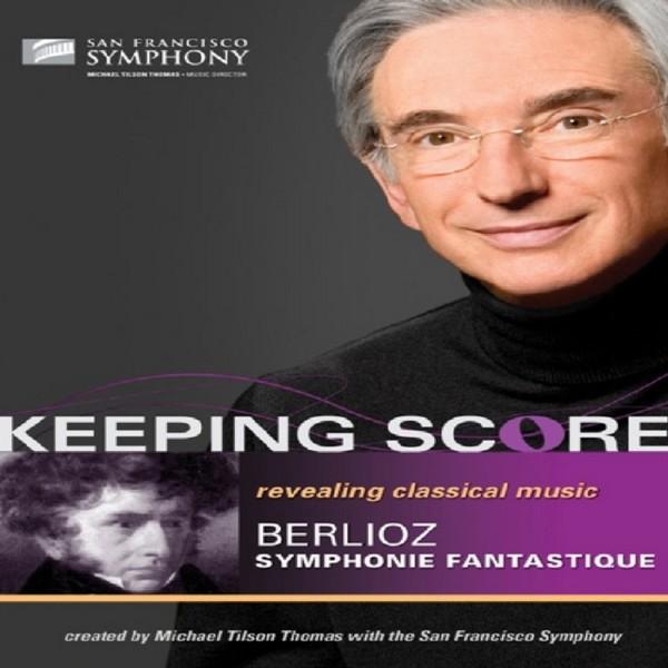 Michael Tilson Thomas / San Francisco Symphony - Keeping Score - Belioz Symphonie Fantastique