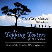 Topping Tooters of the Town: Music of the London Waits 1580-1650 (Music CD)