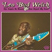 Leo Bud Welch - The Angels in Heaven Done Signed My Name (Music CD)