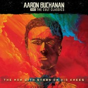 Aaron Buchanan And The Cult Classics - The Man With Stars On His Knees (Music CD)