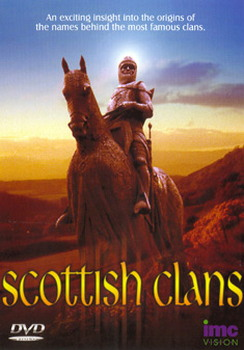 Scottish Clans - An Exciting Insight To The Origins Of The Names Behind The Most Famous Clans (DVD)