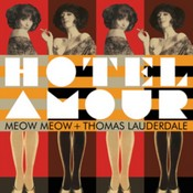 MEOW MEOW & THOMAS LAUDERDALE - HOTEL AMOUR (Music CD)