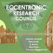 The Eccentronic Research Council - Johnny Rocket  Narcissist & Music Machine…I'm Your Biggest Fan (Music CD)